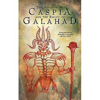 Kongerige Caspia og stigende af Galahad af A.K.