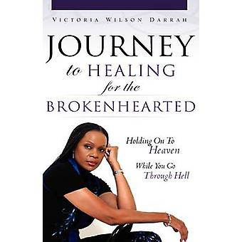 JOURNEY TO HEALING for the BROKENHEARTED by Darrah & Victoria Wilson