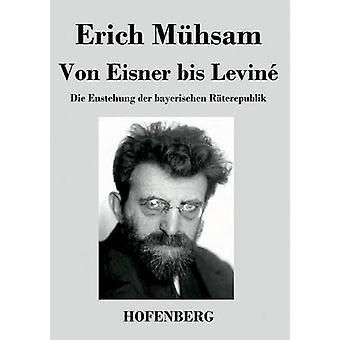 Von Eisner bis Levin by Mhsam & Erich