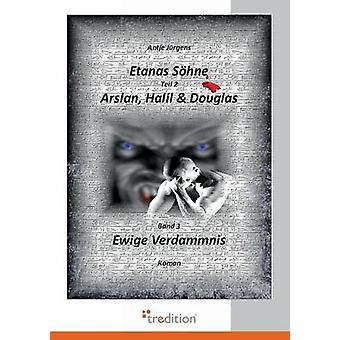 Etanas Sohne  Band 3  Ewige Verdammnis by Jurgens & Antje
