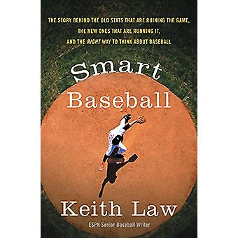 Smart Baseball - The Story Behind the Old STATS That Are Ruining the G