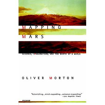 Mapping Mars - Science - Imagination - and the Birth of a World by Oli