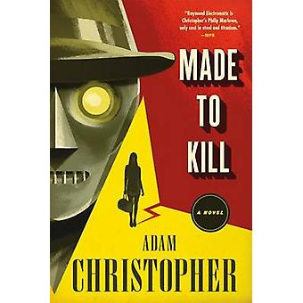 Made to Kill by Adam Christopher - 9780765379191 Book