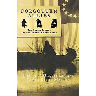 Forgotten Allies - The Oneida Indians and the American Revolution by J