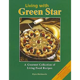 Living with Green Star - A Gourmet Collection of Living Food Recipes b