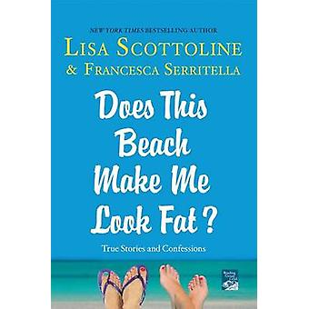 Does This Beach Make Me Look Fat? - True Stories and Confessions by Li