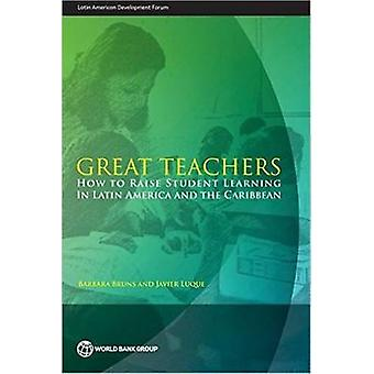 Great Teachers - How to Raise Student Learning in Latin America and th