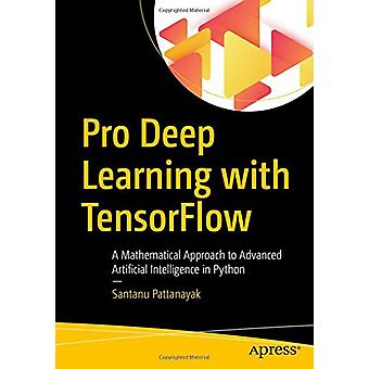 Pro Deep Learning with TensorFlow - A Mathematical Approach to Advance