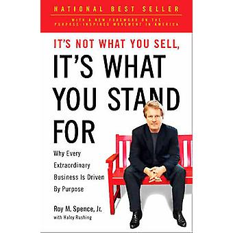 It's Not What You Sell - it's What You Stand for - Why Every Extraordi