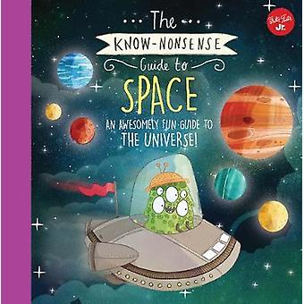 The Know-Nonsense Guide to Space - An awesomely fun guide to the unive