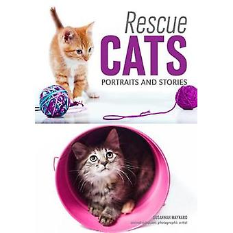 Rescue Cats - Portraits & Stories by Susannah Maynard - 9781682033