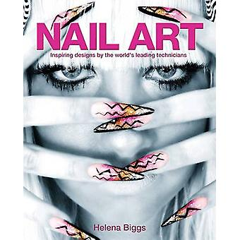 Nail Art - Inspiring Designs by the World's Leading Technicians by Hel