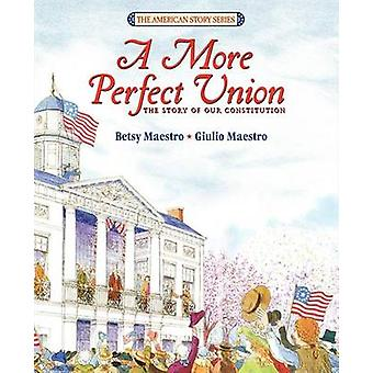 A More Perfect Union - The Story of Our Constitution by Betsy Maestro