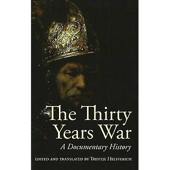 The Thirty Years' War - An Anthology of Sources by Tryntje Helfferich