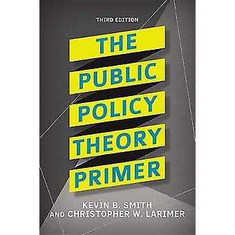 The Public Policy Theory Primer by Smith & Kevin B.
