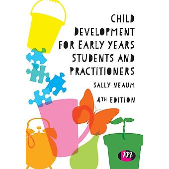 Child Development for Early Years Students and Practitioners by Neaum & Sally