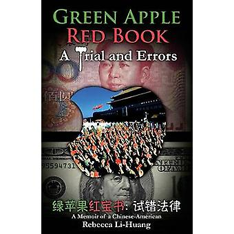 Green Apple Red Book A Trial and Errors A Memoir of a ChineseAmerican by LiHuang & Rebecca