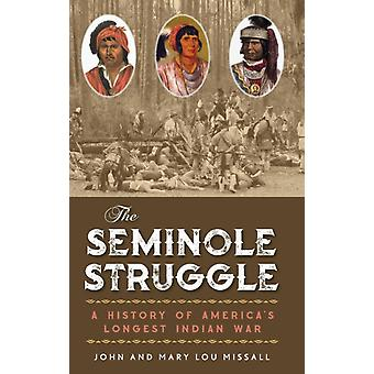 The Seminole Struggle A History of Americas Longest Indian War by Missall & John