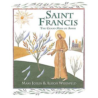 Saint Francis  The Good Man of Assisi by Mary Joslin & Illustrated by Alison Wisenfeld