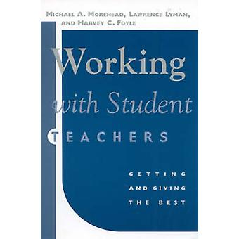 Working with Student Teachers Getting  Giving the Best by Morehead & Michael A.