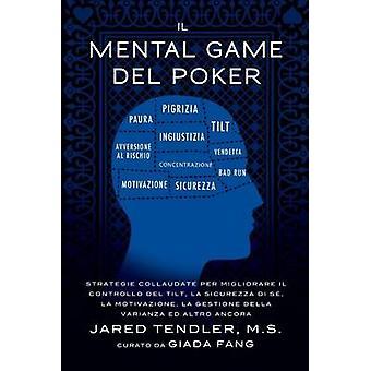 Il Mental Game Del Poker Strategie collaudate per migliorare il controllo del tilt la sicurezza di s la motivazione la gestione della varianza ed altro ancora by Tendler & Jared