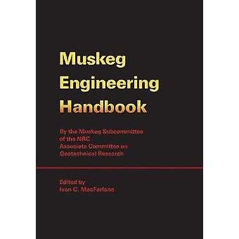 Muskeg Engineering Handbook by MacFarlane & Ivan C.