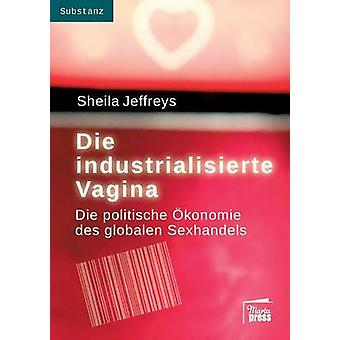 Die industrialisierte Vagina by Jeffreys & Sheila