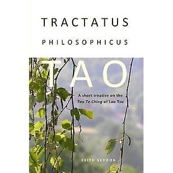 Tractatus Philosophicus Tao A short treatise on the Tao Te Ching of Lao Tzu by Seddon & Keith