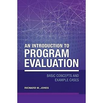 An Introduction to Program Evaluation Basic Concepts and Example Cases by Jones & Richard Merrick