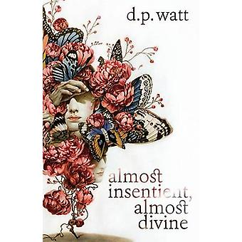 Almost Insentient Almost Divine by Watt & D.P.