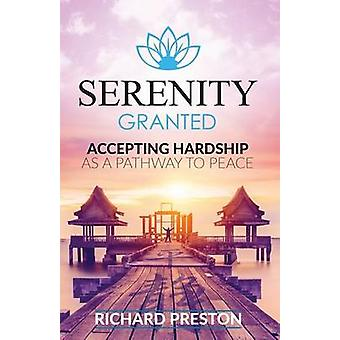 Serenity Granted Accepting Hardship as a Pathway to Peace by Preston & Richard