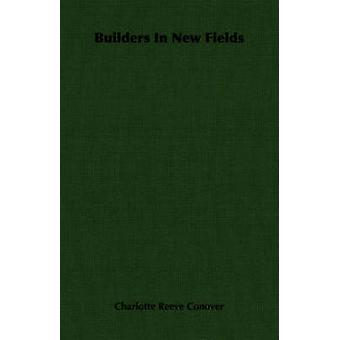 Builders In New Fields by Conover & Charlotte Reeve