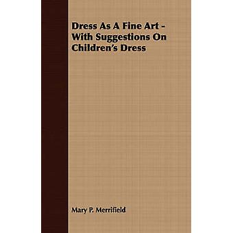 Dress As A Fine Art  With Suggestions On Childrens Dress by Merrifield & Mary P.
