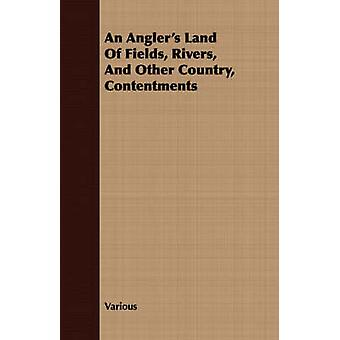 An Anglers Land of Fields Rivers and Other Country Contentments by Various