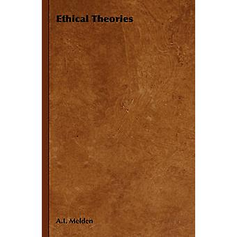 Ethical Theories by Melden & A. I.
