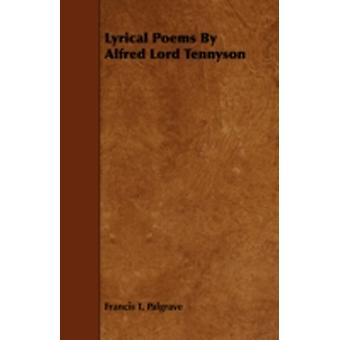 Lyrical Poems by Alfred Lord Tennyson by Palgrave & Francis T.