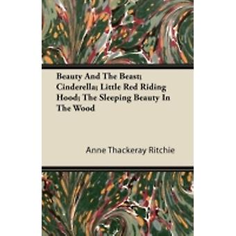 Beauty And The Beast Cinderella Little Red Riding Hood The Sleeping Beauty In The Wood by Ritchie & Anne Thackeray