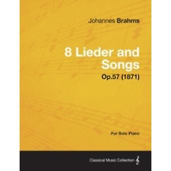 8 Lieder and Songs  For Solo Piano Op.57 1871 by Brahms & Johannes