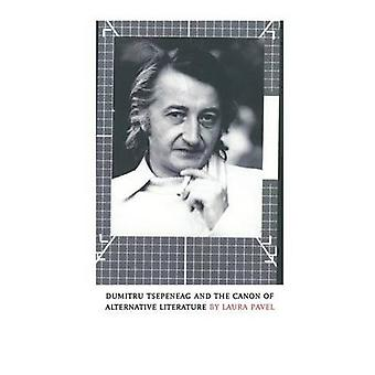 Dumitru Tsepeneag and the Canon of Alternative Literature by Pavel & Laura