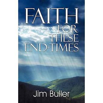 Faith for These EndTimes by Buller & Jim
