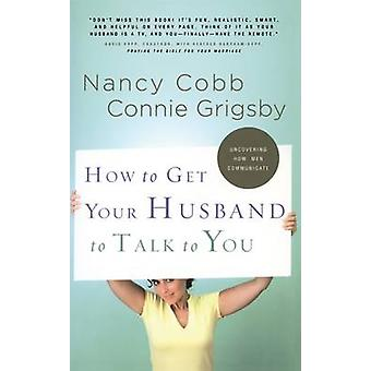 How to Get Your Husband to Talk to You by Grigsby & Connie