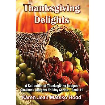 Thanksgiving Delights Cookbook A Collection of Thanksgiving Receipes by Hood & Karen Jean Matsko