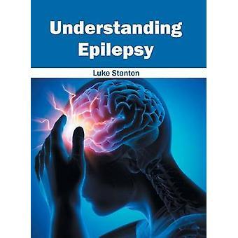 Understanding Epilepsy by Stanton & Luke