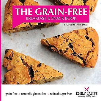 The GrainFree Breakfast and Snack Book by Whiteley & Emily Jane