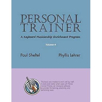 Personal Trainer A Keyboard Musicianship Enrichment Program Volume 4 by Sheftel & Paul