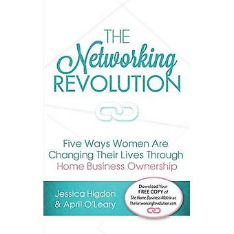 The Networking Revolution Five Ways Women Are Changing Their Lives Through Home Business Ownership by OLeary & April