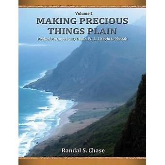 Book of Mormon Study Guide Pt. 1 1 Nephi to Mosiah Making Precious Things Plain Vol. 1 by Chase & Randal S.