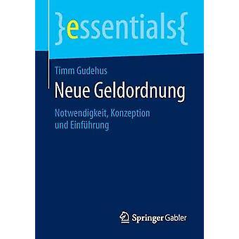 Neue Geldordnung  Notwendigkeit Konzeption und Einfhrung by Gudehus & Timm
