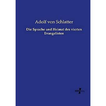 Die Sprache und Heimat des vierten Evangelisten by Schlatter & Adolf von