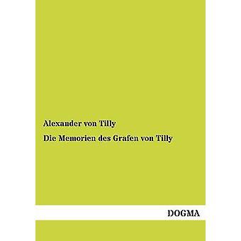 Die Memorien Des Grafen Von Tilly by Von Tilly & Alexander
